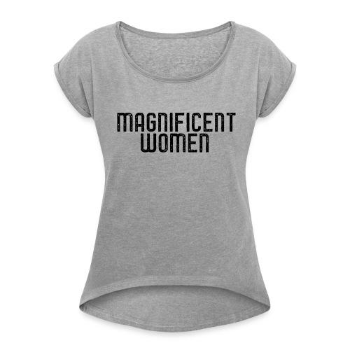 Magnificent Women - Women's Roll Cuff T-Shirt