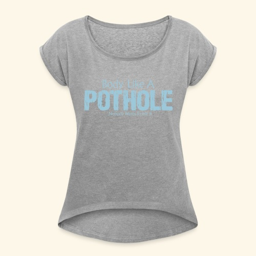 Body Like A Pothole - Women's Roll Cuff T-Shirt