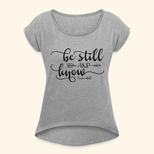 BE STILL - Women's Roll Cuff T-Shirt