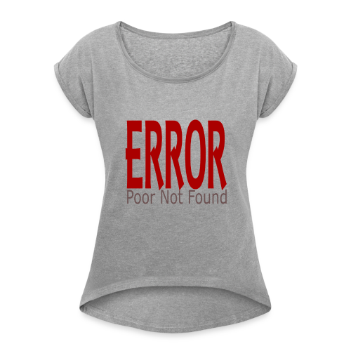 Oops There Is Something Missing! - Women's Roll Cuff T-Shirt