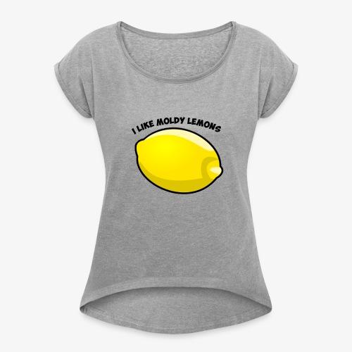 The I Like Moldy Lemons Series - Women's Roll Cuff T-Shirt