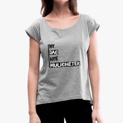 Ny dag, nye muligheter official merch - Women's Roll Cuff T-Shirt