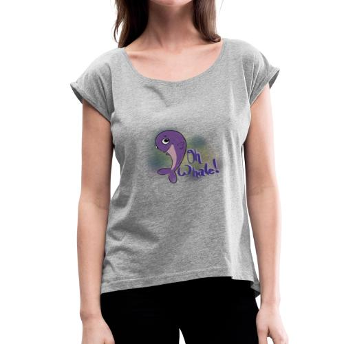 Oh Whale - Women's Roll Cuff T-Shirt