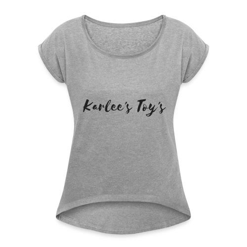 Karlee's Toy's - Women's Roll Cuff T-Shirt