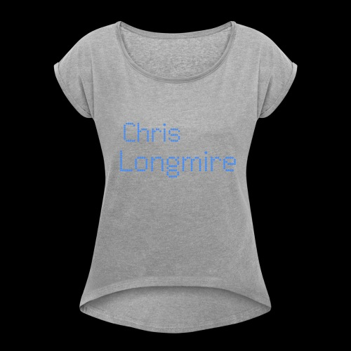 Chris Longmire - Women's Roll Cuff T-Shirt