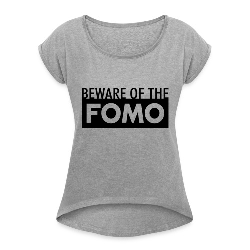Beware of the FOMO - Women's Roll Cuff T-Shirt