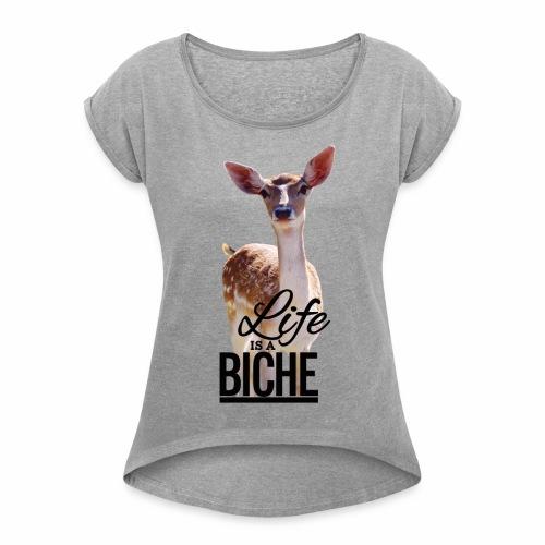 Life is a Biche - Women's Roll Cuff T-Shirt