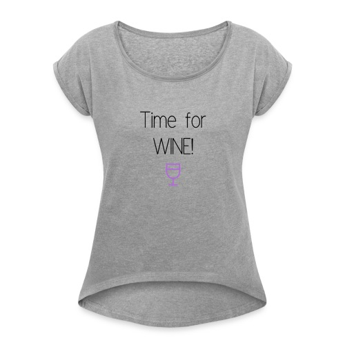 Time for Wine! - Women's Roll Cuff T-Shirt