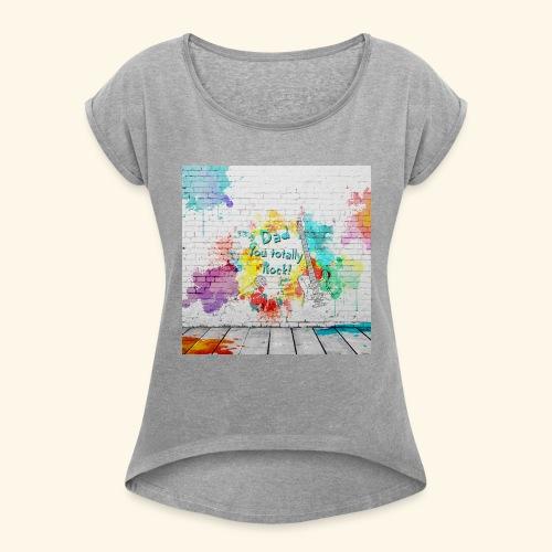 Dad Rocks - Women's Roll Cuff T-Shirt