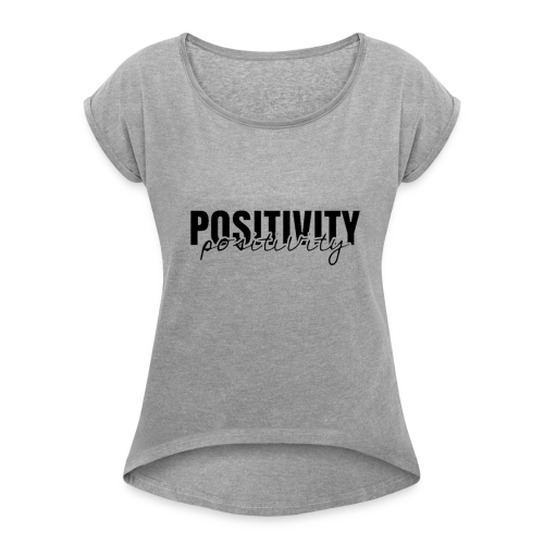 'Positivity' Collection - Women's Roll Cuff T-Shirt