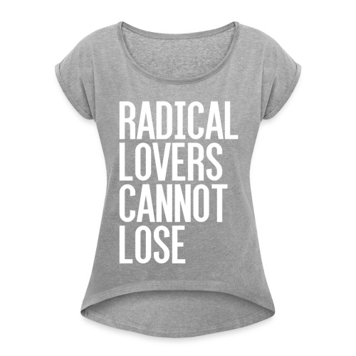 Radical Lovers White Type - Women's Roll Cuff T-Shirt