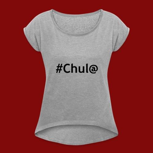 chul@ - Women's Roll Cuff T-Shirt