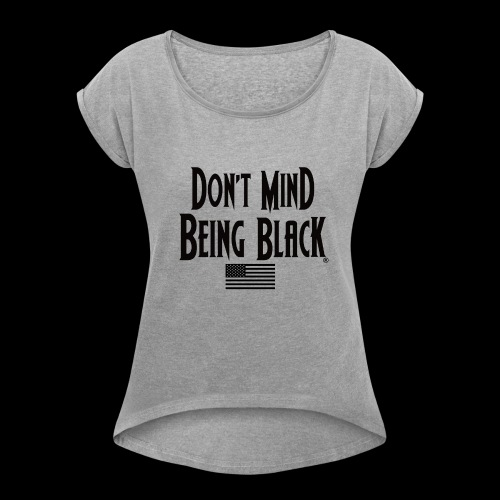 Don't Mind Being Black American Gear - Women's Roll Cuff T-Shirt