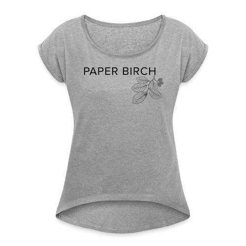 Paper Birch V1 - Women's Roll Cuff T-Shirt