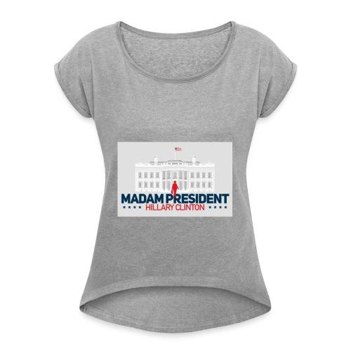 Madam President - Women's Roll Cuff T-Shirt
