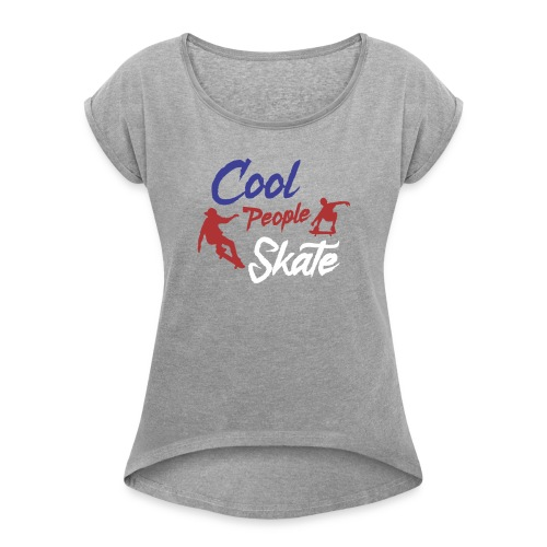 Limited Edition - COOL PEOPLE SKATE - Women's Roll Cuff T-Shirt
