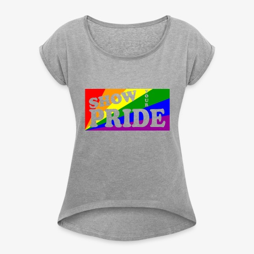 SHOW YOUR PRIDE - Women's Roll Cuff T-Shirt