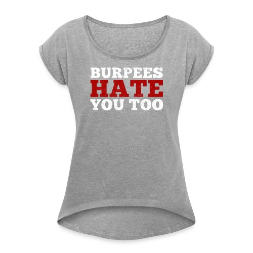 Burpees Hate You Too - Women's Roll Cuff T-Shirt