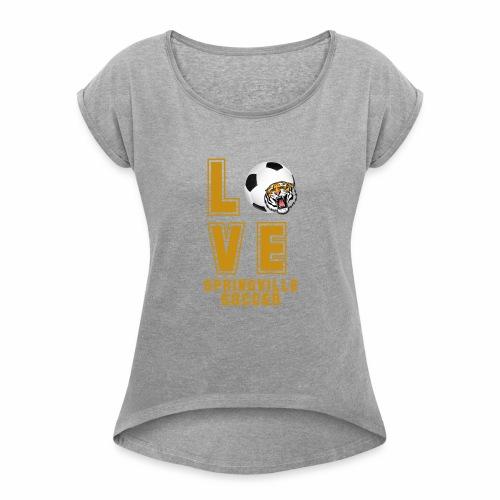 LOVE SOCCER - Women's Roll Cuff T-Shirt