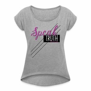 Speak Truth - Women's Roll Cuff T-Shirt