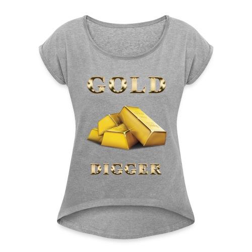 Gold Digger - Women's Roll Cuff T-Shirt