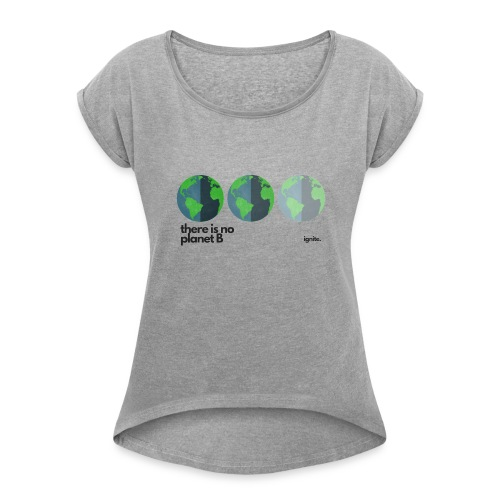 There Is No Planet B - Women's Roll Cuff T-Shirt