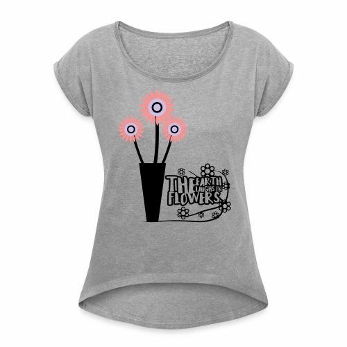 the flower - Women's Roll Cuff T-Shirt