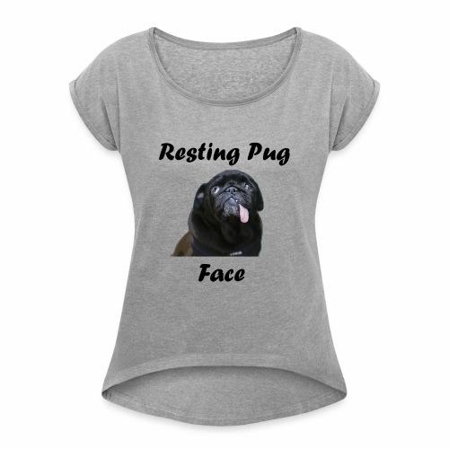 Resting Pug Face Tshirt - Women's Roll Cuff T-Shirt