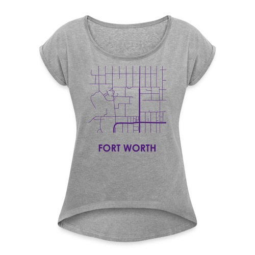 Fort Worth Streets - Women's Roll Cuff T-Shirt