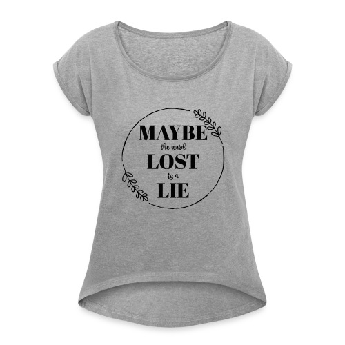 Maybe the word lost is a lie - Women's Roll Cuff T-Shirt