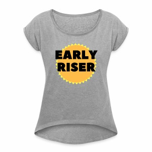 Early Riser - Women's Roll Cuff T-Shirt