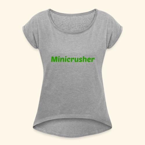 Minicrusher design - Women's Roll Cuff T-Shirt
