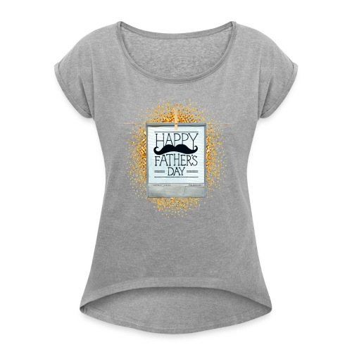 Best Dad in that world- happy father's day T-Shirt - Women's Roll Cuff T-Shirt