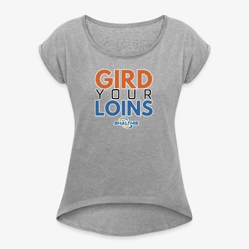 Gird Your Loins - Women's Roll Cuff T-Shirt