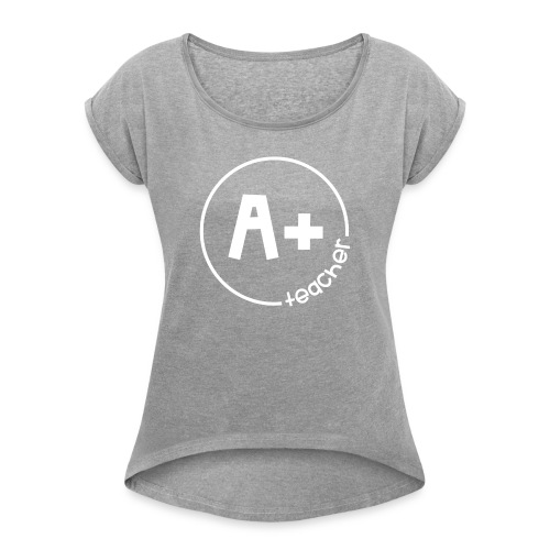 A Plus Teacher - Women's Roll Cuff T-Shirt