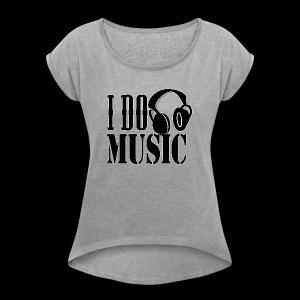 IDoMusic2 - Women's Roll Cuff T-Shirt