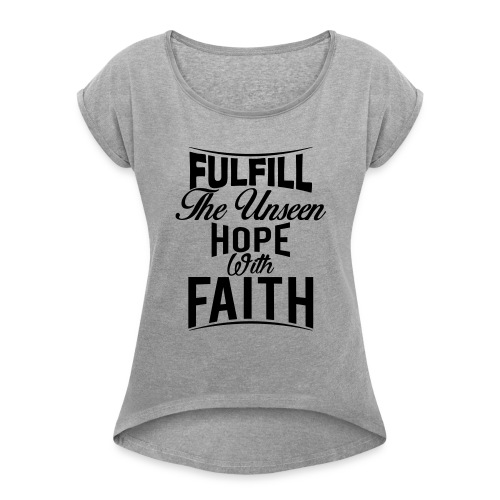 Fulfill the Unseen Hope with Faith - Women's Roll Cuff T-Shirt