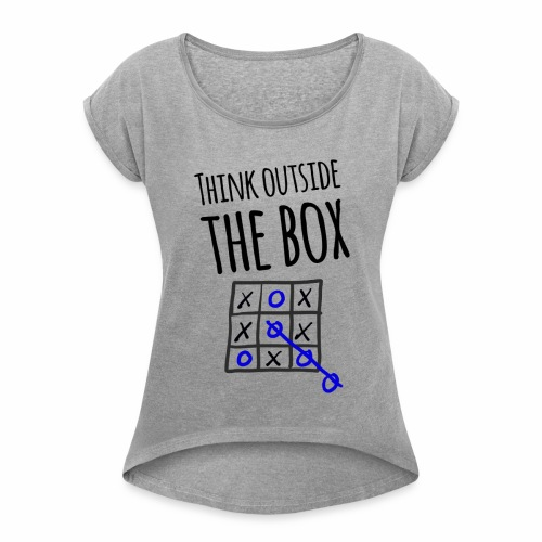 Think Outside the Box - Women's Roll Cuff T-Shirt