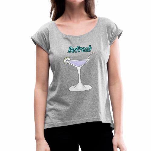 A cocktail glass - Women's Roll Cuff T-Shirt