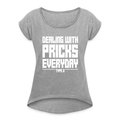 Dealing With Pricks Type 2 - Women's Roll Cuff T-Shirt