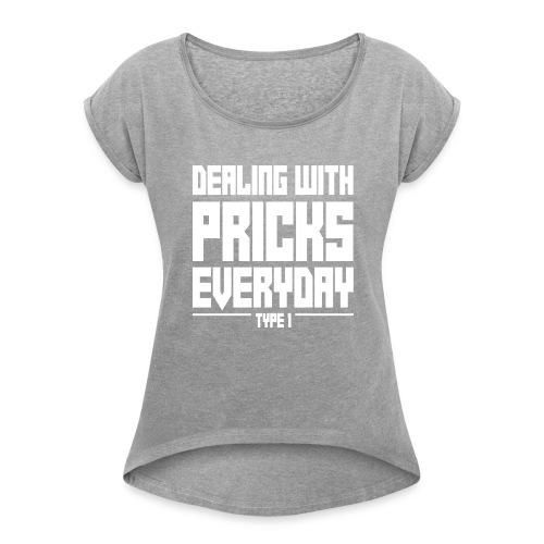 Dealing With Pricks Type 1 - Women's Roll Cuff T-Shirt