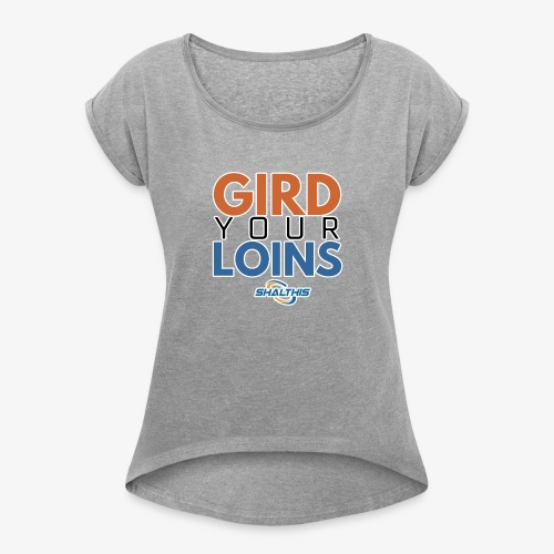Gird Your Loins - Women's Roll Cuff T-Shirt