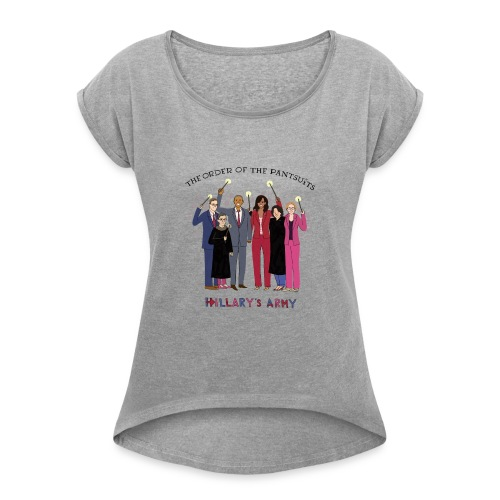 The Order of the Pantsuits: Hillary's Army - Women's Roll Cuff T-Shirt