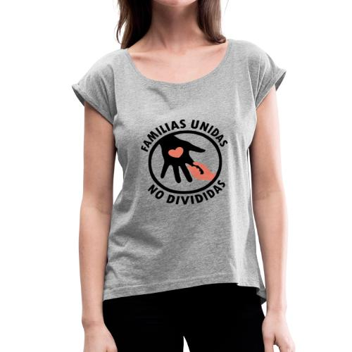 FAMILIAS UNIDAS NO DIVIDIDAS - Women's Roll Cuff T-Shirt