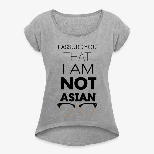 I'm not Asian - Women's Roll Cuff T-Shirt