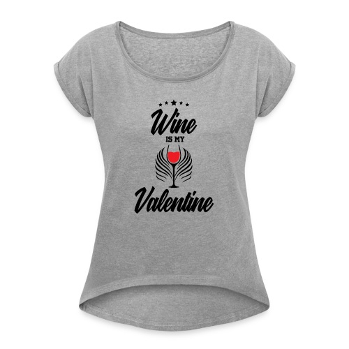 Wine Is my Valentine Shirts BY WearYourPassion - Women's Roll Cuff T-Shirt