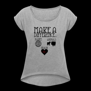 Make a difference - Women's Roll Cuff T-Shirt