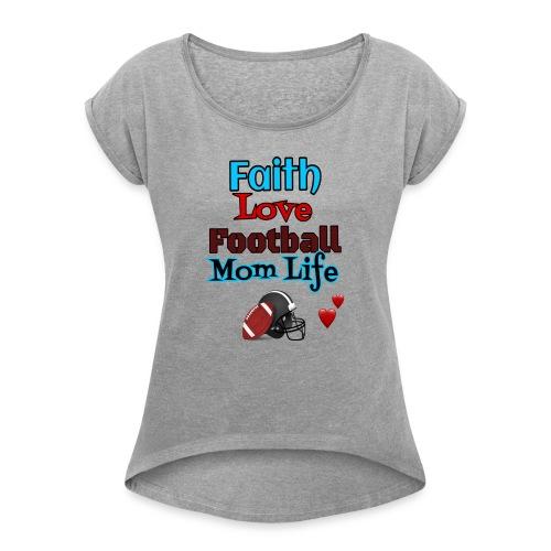 Faith Love Football--- Mom Life - Women's Roll Cuff T-Shirt