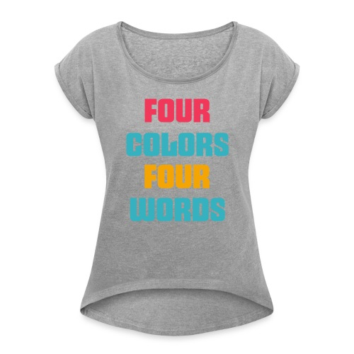 four colors four words ..4 WORDS 4 COLORS..art - Women's Roll Cuff T-Shirt