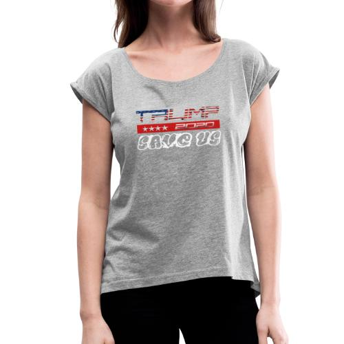 NEW t-shirt Trump 2K20 - SAVE US - Women's Roll Cuff T-Shirt